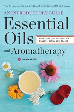 Essential Oils & Aromatherapy, An Introductory Guide: More Than 300 Recipes for Health, Home ...