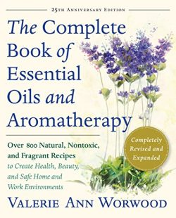 The Complete Book of Essential Oils and Aromatherapy, Revised and Expanded: Over 800 Natural, No ...