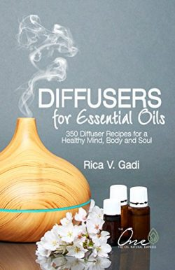 Diffusers for Essential Oils: 350 Diffuser Recipes for a Healthy Mind, Body and Soul (Essential  ...