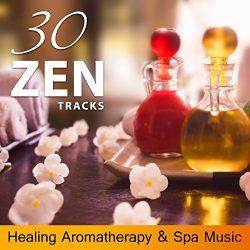 30 Zen Tracks – Healing Aromatherapy & Spa Music: Essentials Oils for Serenity, Yoga & ...